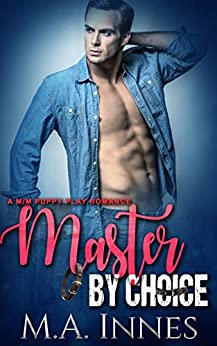 Master By Choice: A Puppy Play Romance (The Accidental Master Book 2) by [Innes, M.A.]