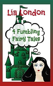 4 Fumbling Fairy Tales by [London, Lia]