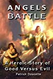Angels Battle: a Heroic Story of Good Versus Evil, Patrick Doucette, 1490414959