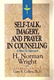 Self-Talk, Imagery and Prayer in Counseling, H. Norman Wright, 0849936217