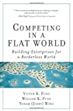 img - for Competing in a Flat World: Building Enterprises for a Borderless World (paperback) 1st (first) Edition by Fung, Victor K., Fung, William K., Wind, Yoram (Jerry) R. published by Pearson Prentice Hall (2007) book / textbook / text book