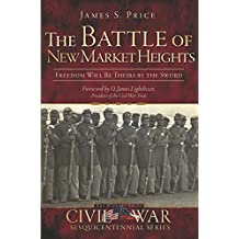 The Battle of New Market Heights: Freedom Will Be Theirs by the Sword (Civil War Series)