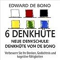 6 Denkhüte. Neue Denkschule [Six Thinking Hats. New School of Thought]: Denkhüte von De Bono Hörbuch von Edward de Bono Gesprochen von: Jürgen Kalwa