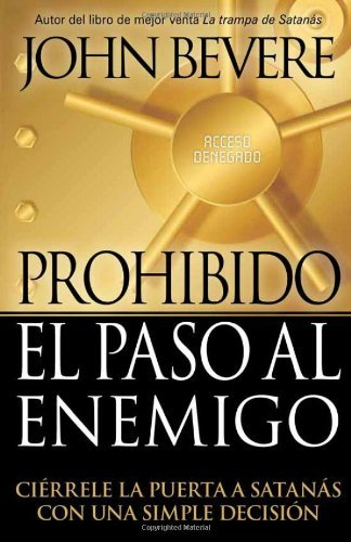 Prohibido El Paso Al Enemigo: Ci?rele la puerta a Satan? con una simple decisi? (Spanish Edition) by John Bevere - Malls El Paso