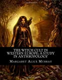 The Witch Cult in Western Europe-A Study in Anthropology, Margaret Murray, 1463523106