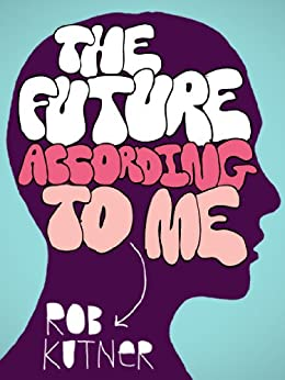 The Future According To Me (Kindle Single) by [Kutner, Rob]