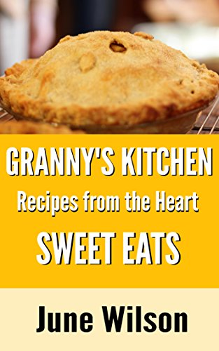 Granny's Kitchen: Recipes from the Heart: Sweet Eats by [Wilson, June]