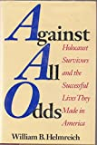 Against All Odds: Holocaust Survivors and the Successful Lives They Made in America