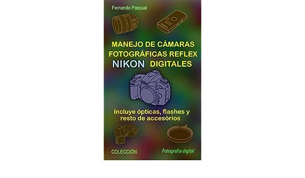 Manejo de cámaras fotográficas reflex NIKON digitales: Incluye ...