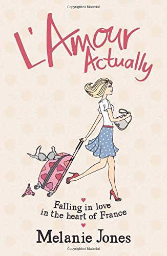 Read Online L'amour Actually: Falling in Love in the Heart of France pdf epub