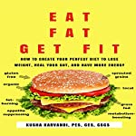 Eat Fat, Get Fit: How to Create Your Perfect Diet to Lose Weight, Heal Your Gut, and Have More Energy | Kusha Karvandi
