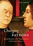 Changing Patrons: Social Identity and the Visual Arts in Renaissance Florence, Jill Burke, 0271023627