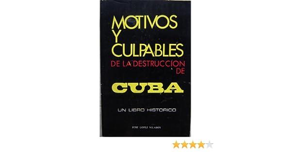 Motivos y Culpables de la Destruccion de Cuba: Jose Lopez Vilaboy: Amazon.com: Books