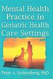 Mental Health Practice in Geriatric Health Care Settings, Lichtenberg, Peter A., 0789001179
