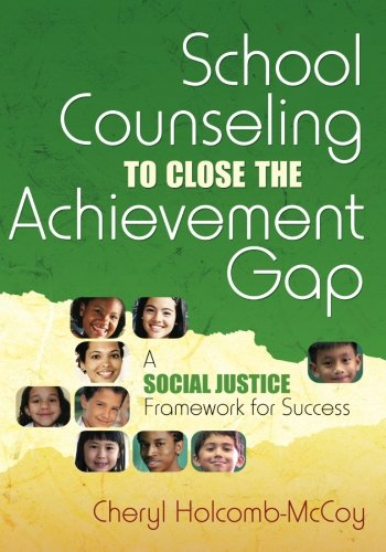School Counseling to Close the Achievement Gap: A Social Justice Framework for Success ()