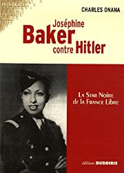 Joséphine Baker contre Hitler (French Edition)