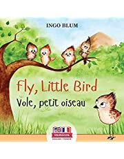 Fly, Little Bird - Vole, petit oiseau: Bilingual Children's Picture Book English-French with Pics to Color