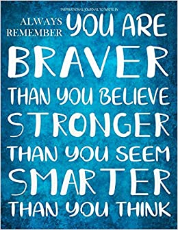 A 8.5 x 11 Large Journal and Diary for Women and Girls You Are Braver Than You Believe and Stronger Than You Seem and Smarter Than You Believe A Milne: Motivational Notebook