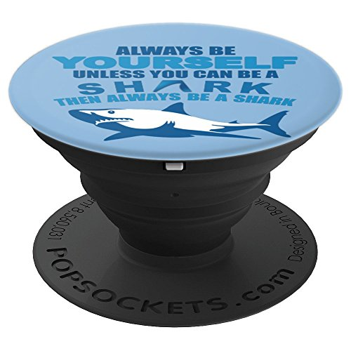 Shark - Always Be Yourself Unless You Can Be A Shark - PopSockets Grip and Stand for Phones and Tablets
