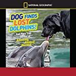Dog Finds Lost Dolphins: And More True Stories of Amazing Animal Heroes | Elizabeth Carney