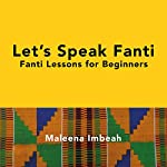 Let's Speak Fanti: Fanti Lessons for Beginners [Akan Edition] | Dr. Maleena Imbeah