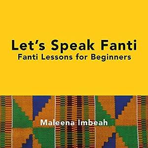 Let's Speak Fanti: Fanti Lessons for Beginners [Akan Edition] Audiobook