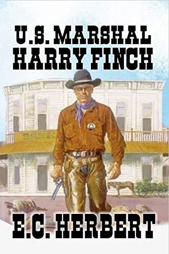A Texas Lawman Western Adventure: United States Marshal Harry Finch by [Herbert, E.C., Winkle, C Wayne]