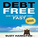 Debt Free: How to Get Out of Debt Fast Audiobook by Suzy Hamilton Narrated by Joy Nash