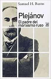 Plejánov: El padre del marxismo ruso: 1227 Siglo XXI de España General: Amazon.es: Baron, Samuel H., Palao, José: Libros