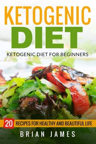 Ketogenic Diet: The Complete Step-by-Step Guide for Beginners to Lose Weight and Get Healthy (Ketogenic Recipes, Weight Loss, Low Carbs, Step by Step Guide, Ketogenic Cookbook, Keto For Beginners)