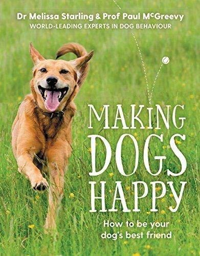 Making Dogs Happy: The expert guide to being your dog's best friend