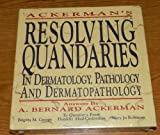 Resolving Quandaries in Dermatopathology, Ackerman, A. Bernard, 096447980X
