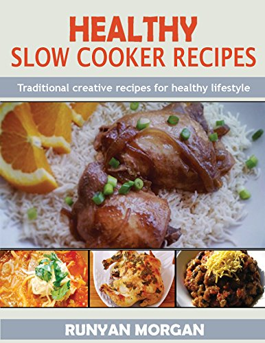 HEALTHY SLOW COOKER RECIPES: Traditional creative recipes for healthy lifestyle by RUNYAN MORGAN