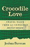 Crocodile Love: Travel Tales from an Extended Honeymoon by Joshua Berman (2015-12-02)