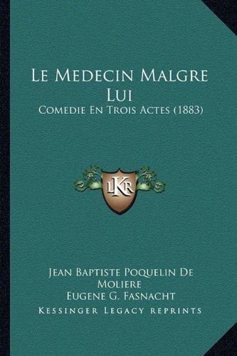 Le Medecin Malgre Lui: Comedie En Trois Actes 1883 French Edition