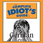 The Complete Idiot's Guide to German, Level 2 |  Linguistics Team