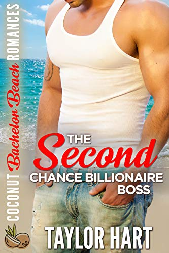 The Second Chance Billionaire Boss (Coconut Bachelor Beach Romances Book 1) by [Hart, Taylor]