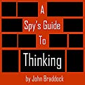 A Spy's Guide to Thinking Audiobook by John Braddock Narrated by Kevin Pierce