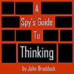 A Spy's Guide to Thinking | John Braddock