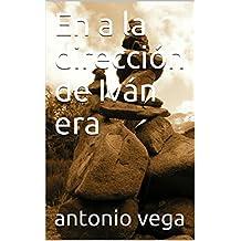 En a la dirección de Iván era (Spanish Edition)