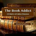 The Book Addict: Stories of Bibliomania | David Christopher Lane