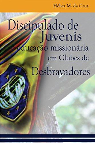 Discipulado de Juvenis e Educação Missionária em Clubes de Desbravadores: uma análise bíblica, histórica e no currículo do Clube de Desbravadores (Ministérios com juvenis e jovens Livro 1)