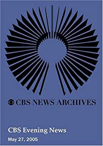 CBS Evening News (May 27, 2005)