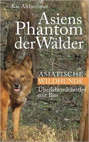 Book Asiens Phantom der Wälder: Asiatische Wildhunde. Überlebenskünstler mit Biss: Volume 10 (Reihe 'Naturgeschichten')