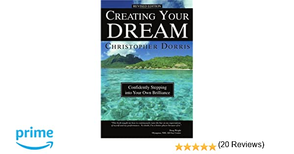 Creating your dream confidently stepping into your own brilliance creating your dream confidently stepping into your own brilliance christopher dorris 9780595315765 amazon books fandeluxe Images