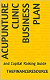 Acupunture Clinic Business Plan: and Capital Raising Guide