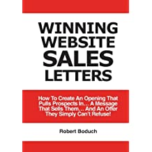 Winning Website Sales Letters: How To Create An Opening That Pulls Prospects In... A Message That Sells Them... And An Offer They Simply Can't Refuse!
