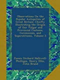 img - for Observations On the Popular Antiquities of Great Britain: Chiefly Illustrating the Origin of Our Vulgar and Provincial Customs, Ceremonies, and Superstitions, Volume 3 book / textbook / text book