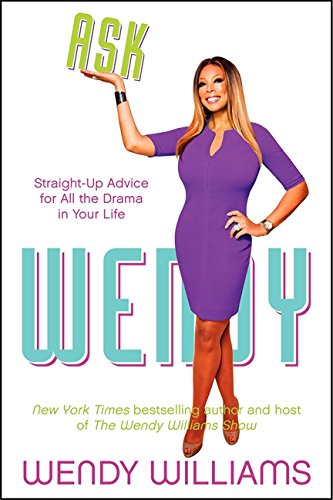 Read Online Ask Wendy: Straight-Up Advice for All the Drama In Your Life pdf