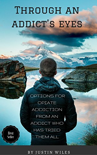 Through an Addict's Eyes: Options for Opiate Addiction from an Addict Who has Tried Them All